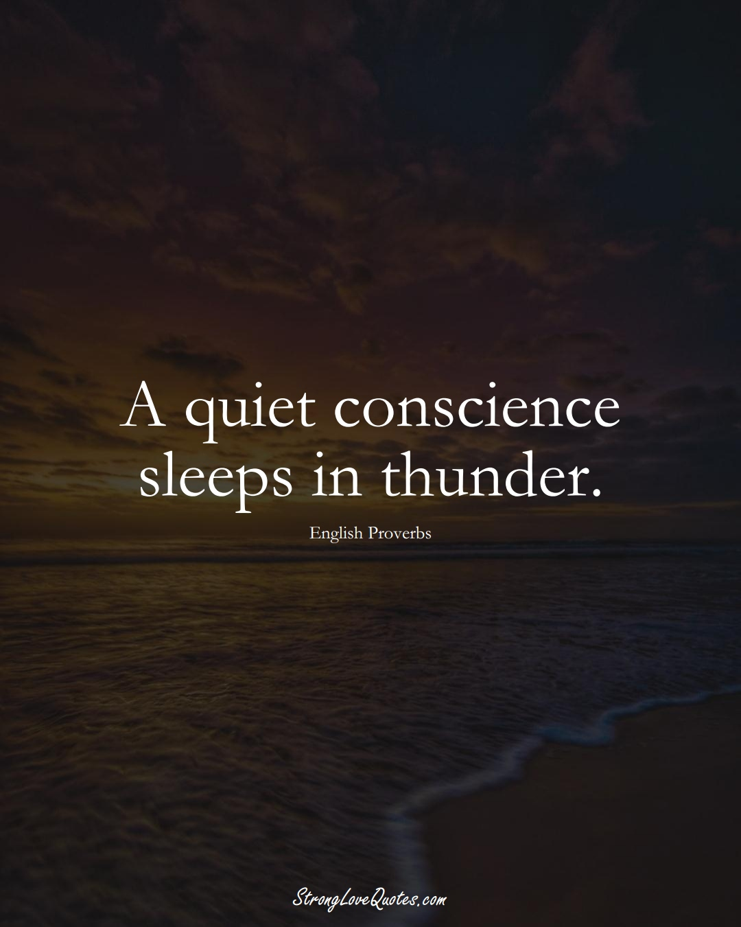 A quiet conscience sleeps in thunder. (English Sayings);  #EuropeanSayings