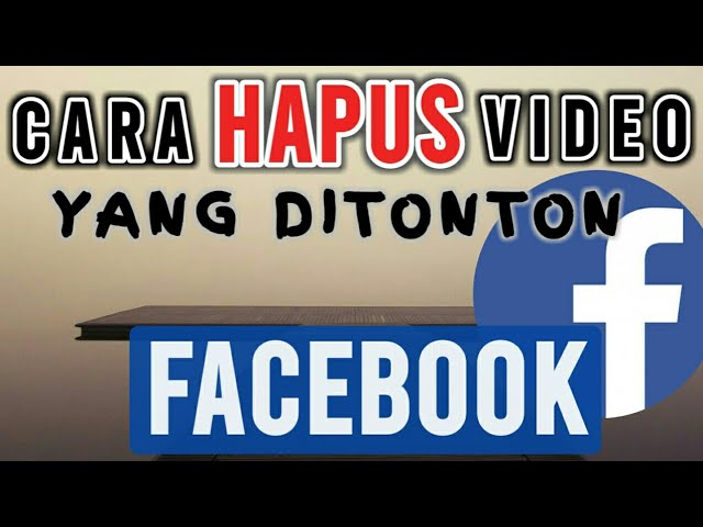 cara hapus video yang di tonton di facebook