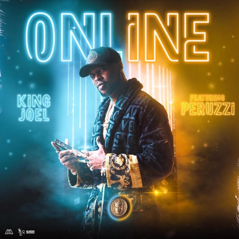 """King Joel – """"Online"""" ft. Peruzzi #Arewapublisize"""