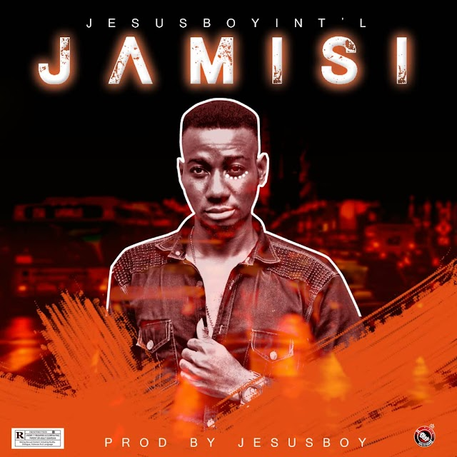 GOSPEL MUSIC  : Jesusboyintl - jamisi. Mp3