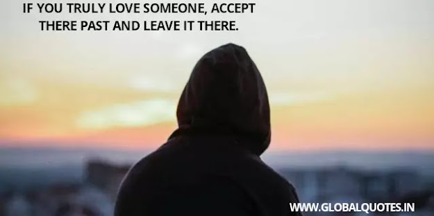 If you truly love someone, accept there past and leave it there.