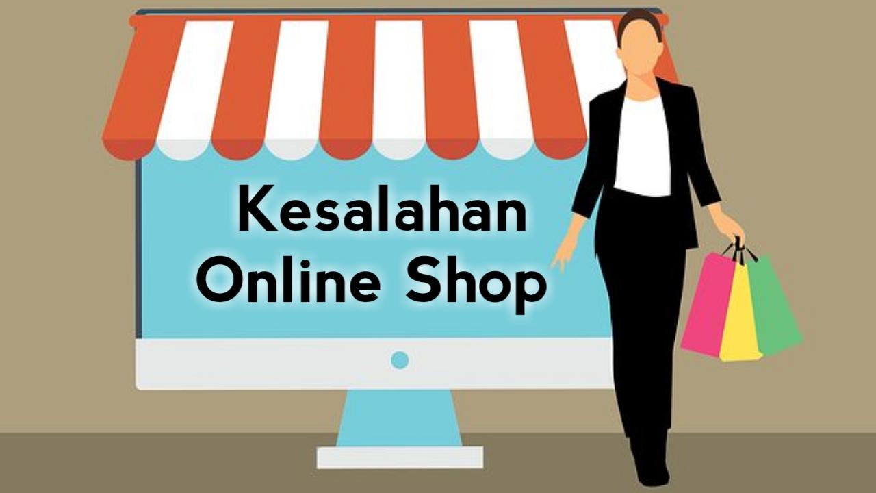 5 kesalahan yang sering dilakukan pedagang online shop