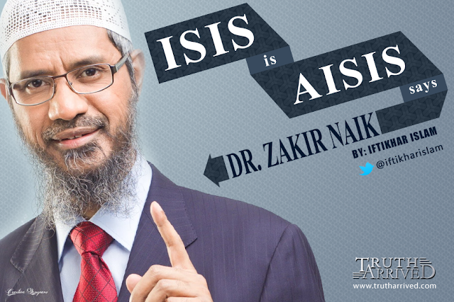 Truth Arrived: ISIS is AISIS – Anti-Islamic State for Iraq & Syria, says Zakir Naik  - Iftikhar Islam