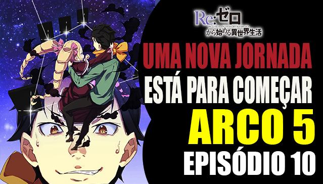 Arco 5 Re:Zero -  Uma Nova Jornada Está para Começar - Episódio 10 -  Final