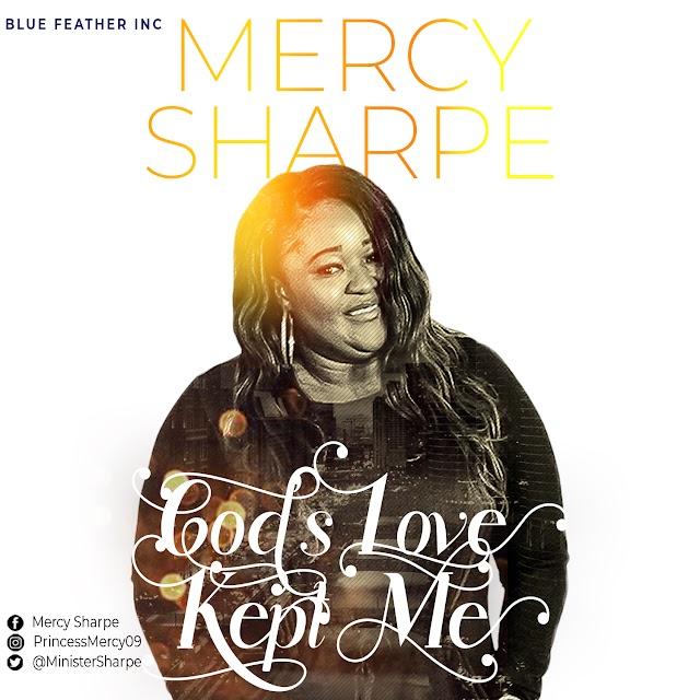 [MUSIC PREMIERE] Mercy Sharpe - God's Love Kept Me (With Lyrics Video) || @MinisterSharpe Cc @GospelHitsNaija
