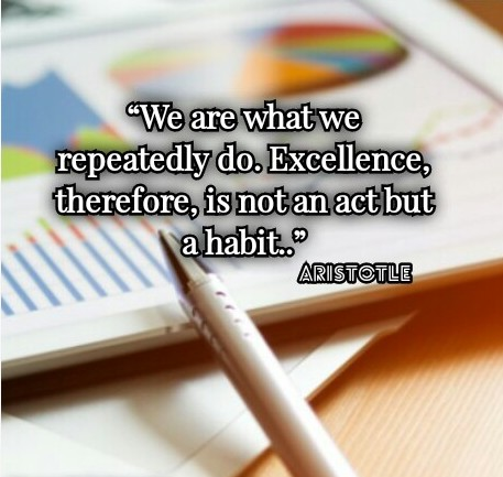 Aristotle: We are what we repeatedly do. EXCELLENCE, therefore, is not an act but a habit - Quotes