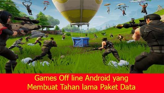 Games Off line Android yang Membuat Tahan lama Paket Data