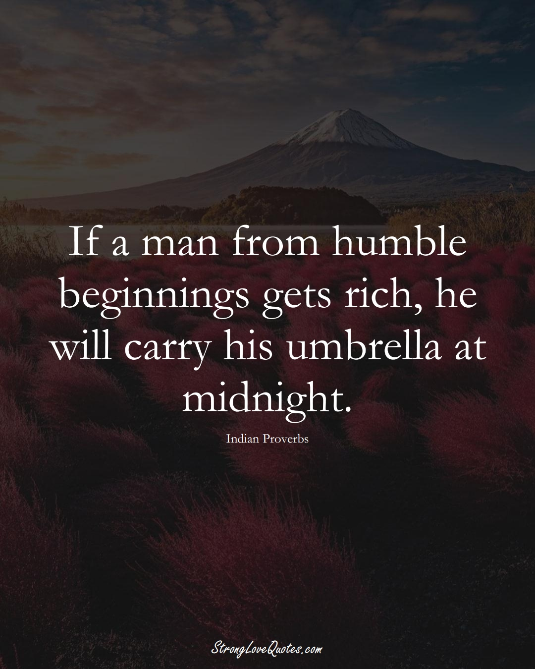 If a man from humble beginnings gets rich, he will carry his umbrella at midnight. (Indian Sayings);  #AsianSayings