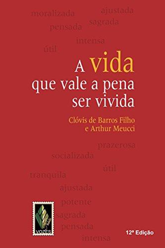A vida que vale a pena ser vivida Clóvis de Barros Filho