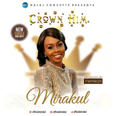 [Audio + Lyrics] Mirakul | CROWN HIM - www.mp3made.com.ng