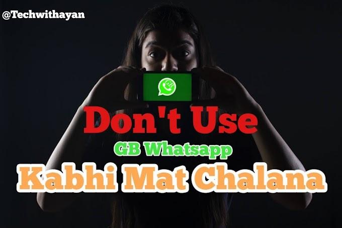 Don't Use gb whatsapp जीबी व्हाट्सएप का उपयोग न करें