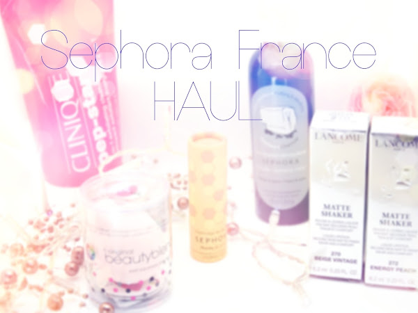 Sephora France Haul :: Lancome, Sephora, Clinique + Първи впечатления