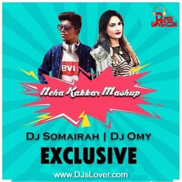 Neha Kakkar Mashup DJ Somairah x DJ Omy
