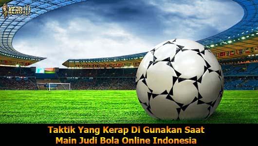 Taktik Yang Kerap Di Gunakan Saat Main Judi Bola Online Indonesia
