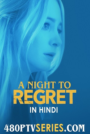 A Night to Regret (2018) 200MB Full Hindi Dubbed Movie Download 480p HDRip Free Watch Online Full Movie Download Worldfree4u 9xmovies