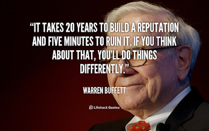 It takes 20 years to build a reputation and 5 minutes to ruin it.