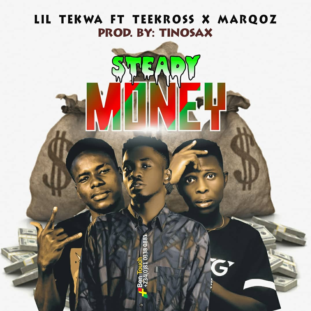 [Music] Lil Tekwa ft Tee Kross & MarQoz - Steady money (prod. Tinosax) #Arewapublisize