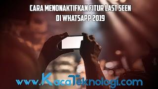 Cara Menonaktifkan Fitur Last Seen atau Terakhir Dilihat WhatsApp 2019