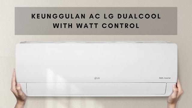 ac lg dual cool with watt control dan keunggulannya