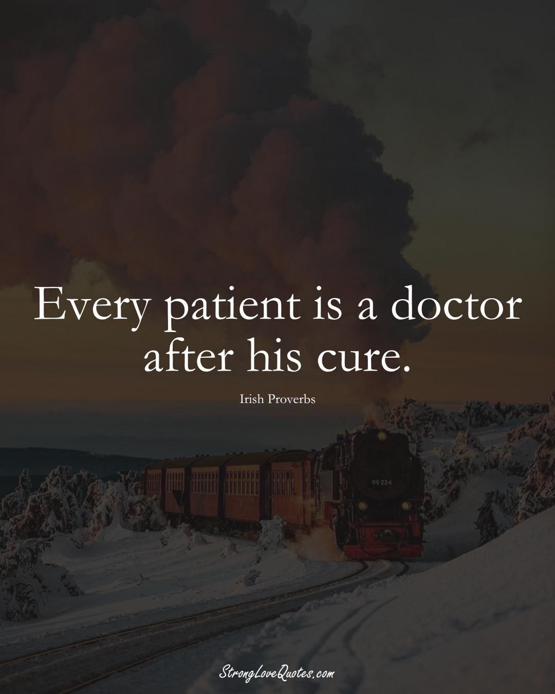 Every patient is a doctor after his cure. (Irish Sayings);  #EuropeanSayings