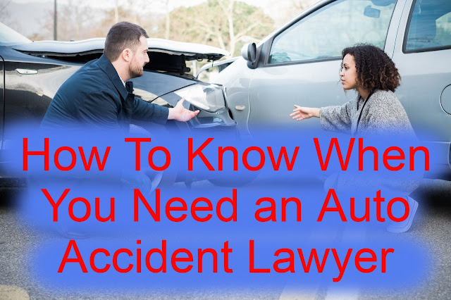 How To Know When You Need an Auto Accident Lawyer