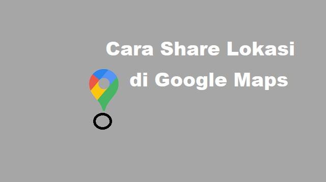 cara share lokasi di google map