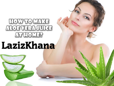 How To Make Aloe Vera Juice At Home?
