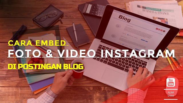 Cara Embed (Sisipkan) Foto & Video Instagram Di Postingan Blog