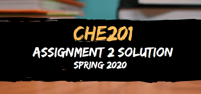 CHE201 Assignment 2 Solution Spring2020