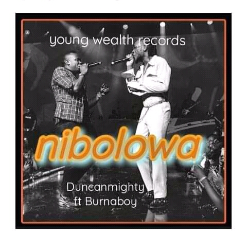 [MUSIC DUNCAN MIGHTY FT BURNABOY - NIBOLOWA