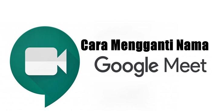 Cara Mengganti Nama Google Meet
