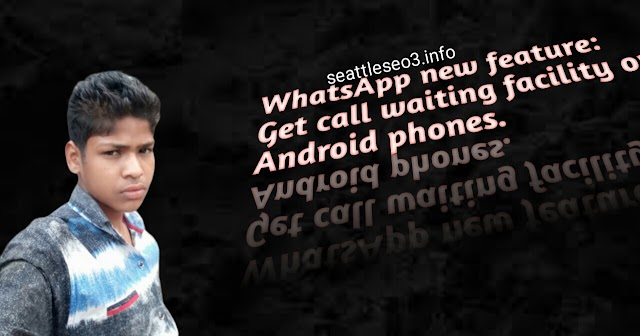 WhatsApp new feature: Get call waiting facility on Android phones.