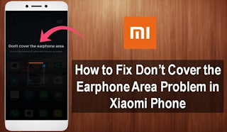 Error Message Don't cover the earphone area on Xiaomi, here's the solution