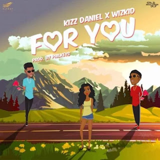 Kizz Daniel - For You ft. Wizkid