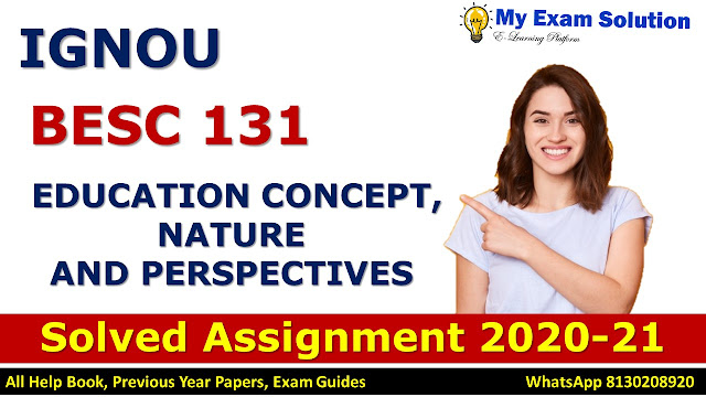 BESC 131 EDUCATION CONCEPT, NATURE AND PERSPECTIVES Solved Assignment 2020-21, BESC 131 Solved Assignment 2020-21, IGNOU BESC 131 Solved Assignment 2020-21, BA Assignment 2020-21