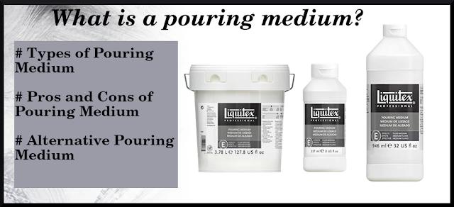 Pouring Medium, types of pouring medium, pros and cons of pouring medium, alternative pouring medium