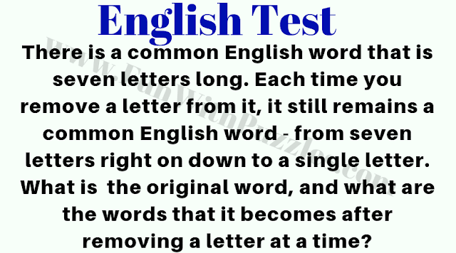 There is a common English word that is seven letters long. Each time you remove a letter from it, it still remains a common English word - from seven letters right on down to a single letter. What is the original word, and what are the words that it becomes after removing a letter at a time?