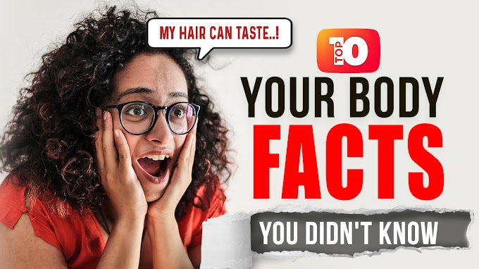 YOUR BODY FACTS - YOU DIDN'T KNOW | TOP 10 LIST