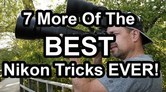 7 More Of The Best Nikon Tricks Ever!