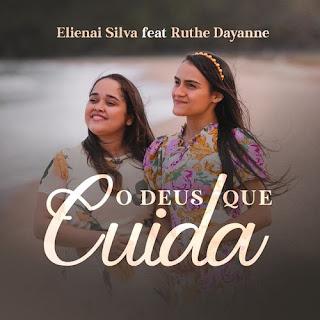 O Deus Que Cuida - Elienai Silva feat. Ruthe Dayanne