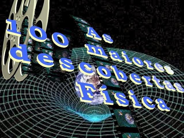 6d832fcaf0de6 As 100 Maiores Descobertas da História - Física