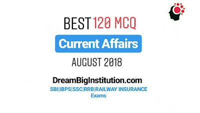 Best 120+ MCQ Current Affairs of August 2018 E-Book- Dream Big Institution