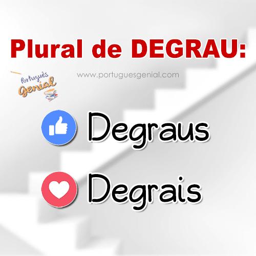 Qual é o plural de degrau: Degraus ou degrais?