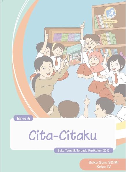 Buku Guru Kelas 4 Kurikulum 2013 Revisi 2017 Semester 2 Tema 6 Cita-Citaku