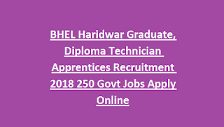 BHEL Haridwar Graduate, Diploma Technician Apprentices Recruitment 2018 250 Govt Jobs Apply Online