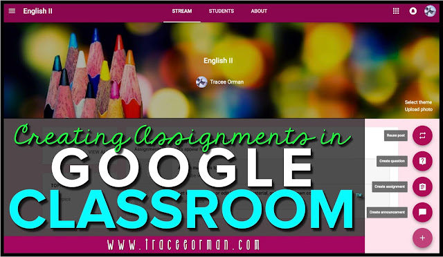 Creating and Posting Assignments in Google Classroom™  www.traceeorman.com