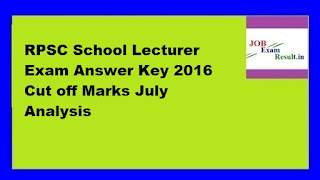 RPSC School Lecturer Exam Answer Key 2016 Cut off Marks July Analysis