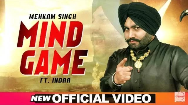 Mind Game Mp3 & Lyrics PDF - Mehkam Singh - Indaa - Latest Punjabi Songs 2020,   We Present to you the new Punjabi Song Mind Game Mp3, Lyrics & PDF Mehkam Singh. Which was officially released on 6th Jun 2020 by Speed Records. The music of this song is given by Mehkam Singh and, featuring by Mehkam Singh in the lead role. The video of this new Punjabi song is directed by Indaa & Mehkam Singh.    Mind Game Song is sung & composed by Mehkam Singh. The lyrics of this new beautiful song written by Indaa in the Punjabi language.              Mp3 Download       Mind Game - Mehkam Singh - Lyrics    Koi Oh Kedi Mine Game  Nahi Hogi Chem Chem  Mai Kidi Aane Menhta  Tahi Aaj Fame    Karda Mehnta Toh  Ter Mehnto Uthe Phir Na Pachda  Basse Ho Joh Kutte Bille Ohhh  Dekho Hune Sher Kajda  Oh Basse Ho Joh Kutte Bille Oh  Dekho Hune Sher Kajda    Bag Bache Raato Ab Fast Ban Gaye  Jaan Detho Shero Jire Dust Ban Gaye    Bag Bache Raato Ab Fast Ban Gaye  Jaan Detho Shero Jire Dust Ban Gaye  Khelna Band Kar Tu Kar Kohi Kam Jachda    Oh Basse Ho Joh Kutte Bille Oh  Dekho Hune Sher Kajda  Oh Basse Ho Joh Kutte Bille Oh   Dekho Hune Sher Kajda        Song - Mind Game (Full Video)  Singer & Music - Mehkam Singh  Lyrics - Indaa Composer, Mix & Master - Mehkam Singh Editing/DI - Graffy DOP - Sunny Cam Director - Indaa & Mehkam Singh Label - Speed Records