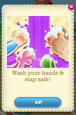 Screenshot from my Candy Crush game telling me to wash my hands and stay safe.