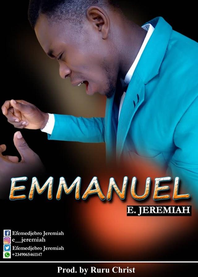 [Gospel music] E. Jeremiah – Emmanuel